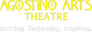 Agostino Arts Theatre: Exciting. Surprising. Inspiring.